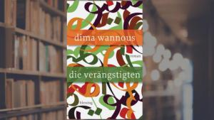 """Cover of Dima Wannousʹ """"Die Veraengstigten"""" – The Frightened (published in German by Karl Blessing)"""